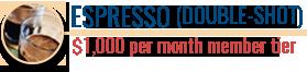 Espresso (Double-Shot) | $1,000 per month member tier | Coffee Friends