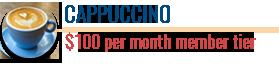 Cappuccino | $100 per month member tier | Coffee Friends