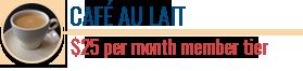 Cafe Au Lait | $25 per month member tier | Coffee Friends