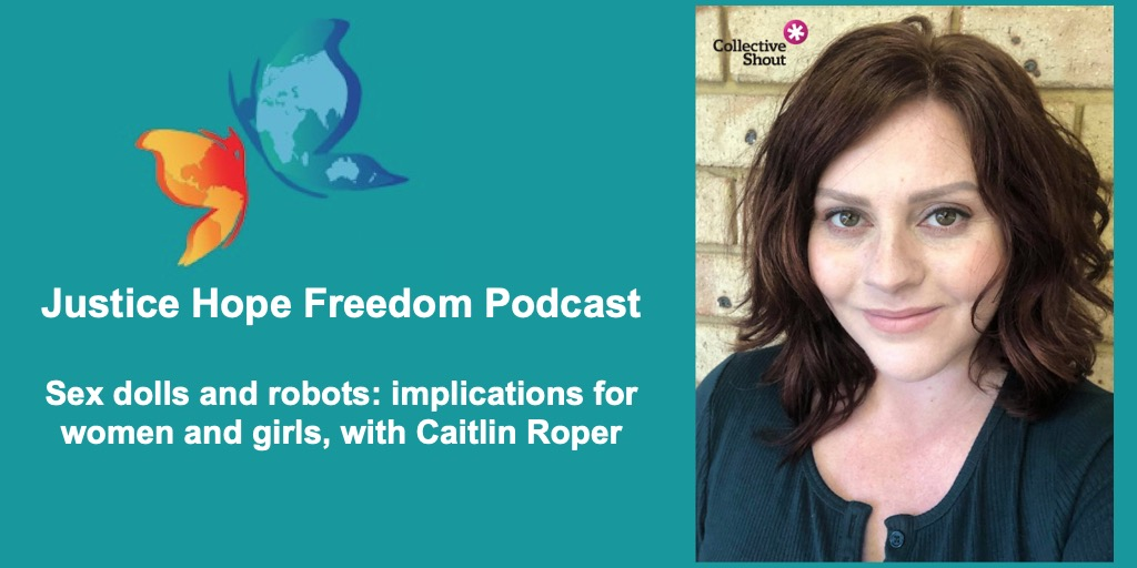 Sex Dolls contribute to violence against women: Caitlin Roper on Justice Hope Freedom Podcast