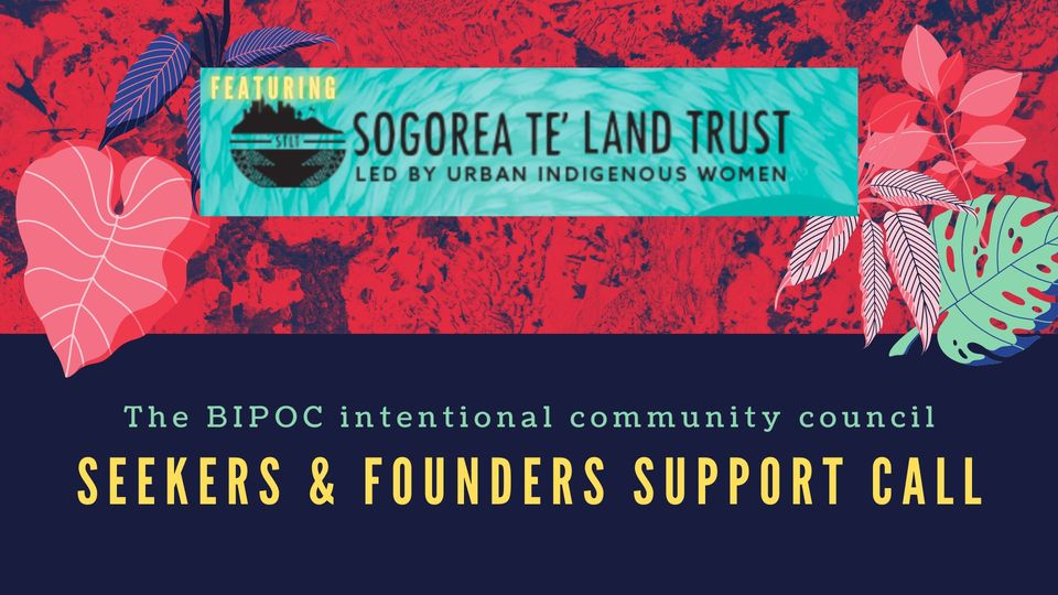 BIPOC Intentional Community Council:Seekers/Founders Support Call w/Sogorea Te'
