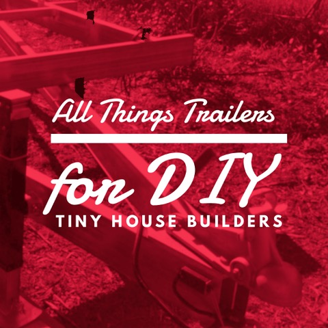 all_things_trailers_for_DIY_tiny_house_builders.jpg