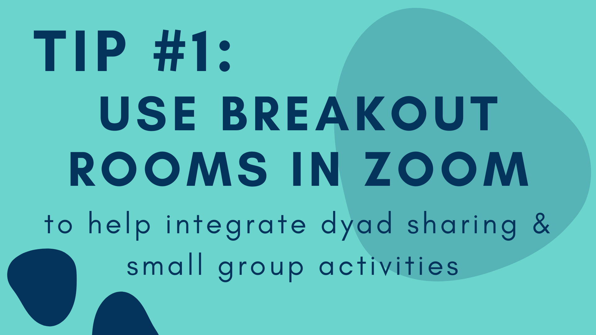 Text in graphic form: Tip #1 Use Breakout Rooms in Zoom to help integrate dyad sharing & small group activities