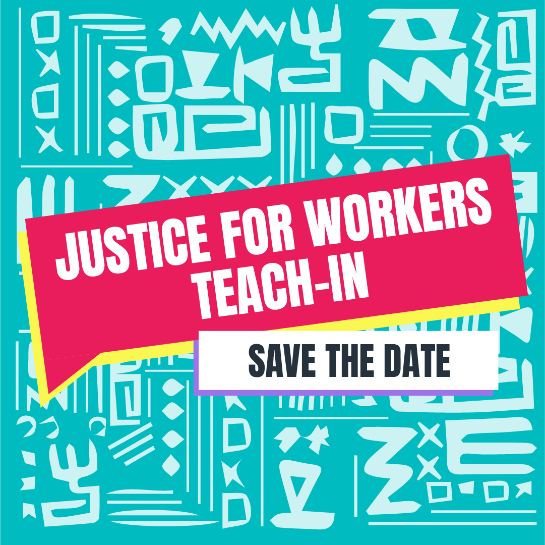 Save the Date poster for Justice for Workers Teach-In, blue pattern with red box and white text