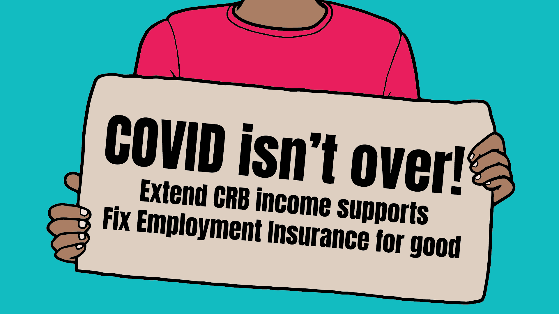 Text: COVID isn't over. Extend CRB income supports. Fix Employment insurance for good.