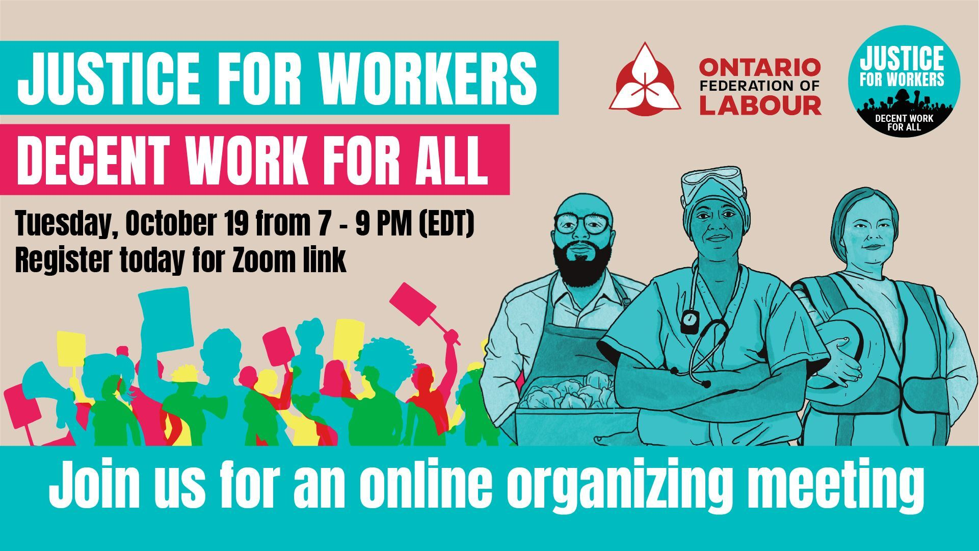 Text: Justice For Workers. Decent Work for All. Tuesday, October 19th from 7-9pm EDT. Register Today for Zoom Link. Graphic of group of workers and Ontario Federal of Labour and Justice for Workers logo.