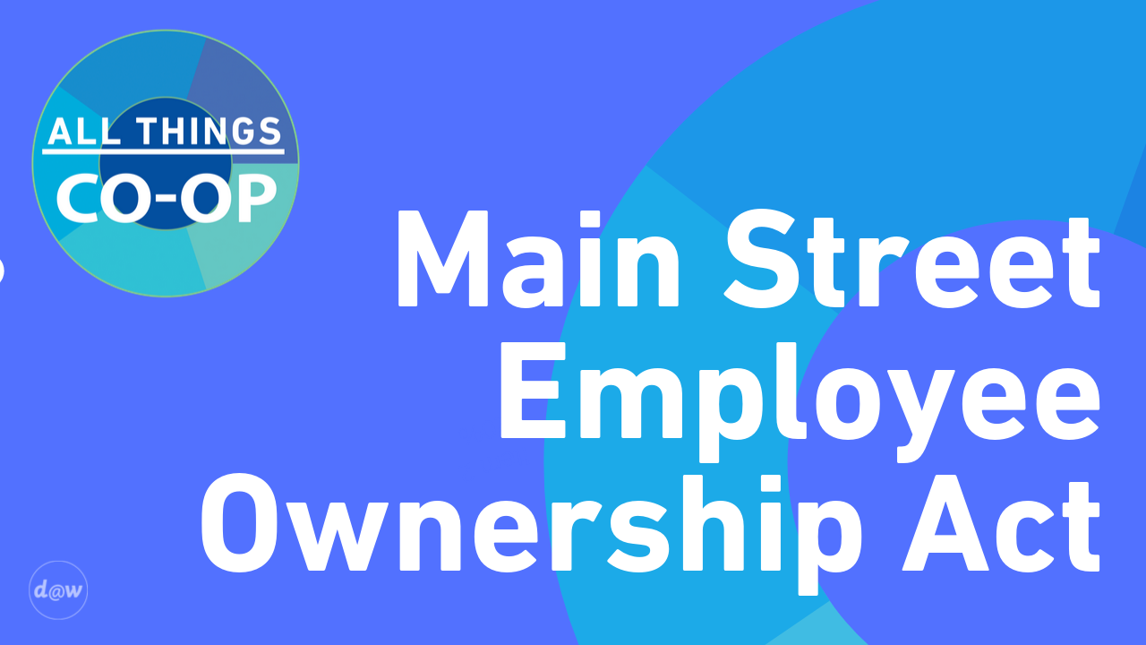 All Things Co-op: Main Street Employee Ownership Act