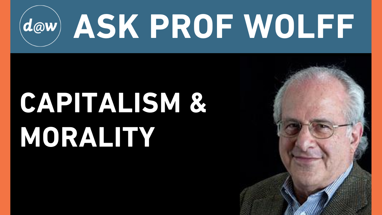 AskProfWolff_Capitalism_Morality.png