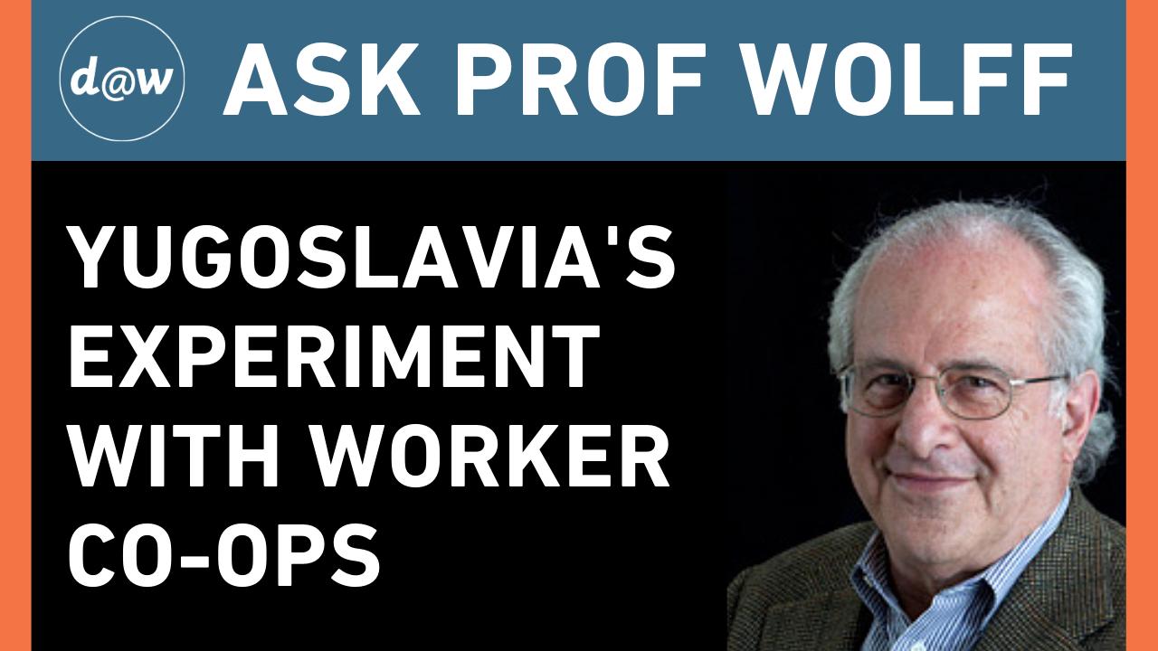AskProfWolff_Yugoslavia_Worker_Coops.png