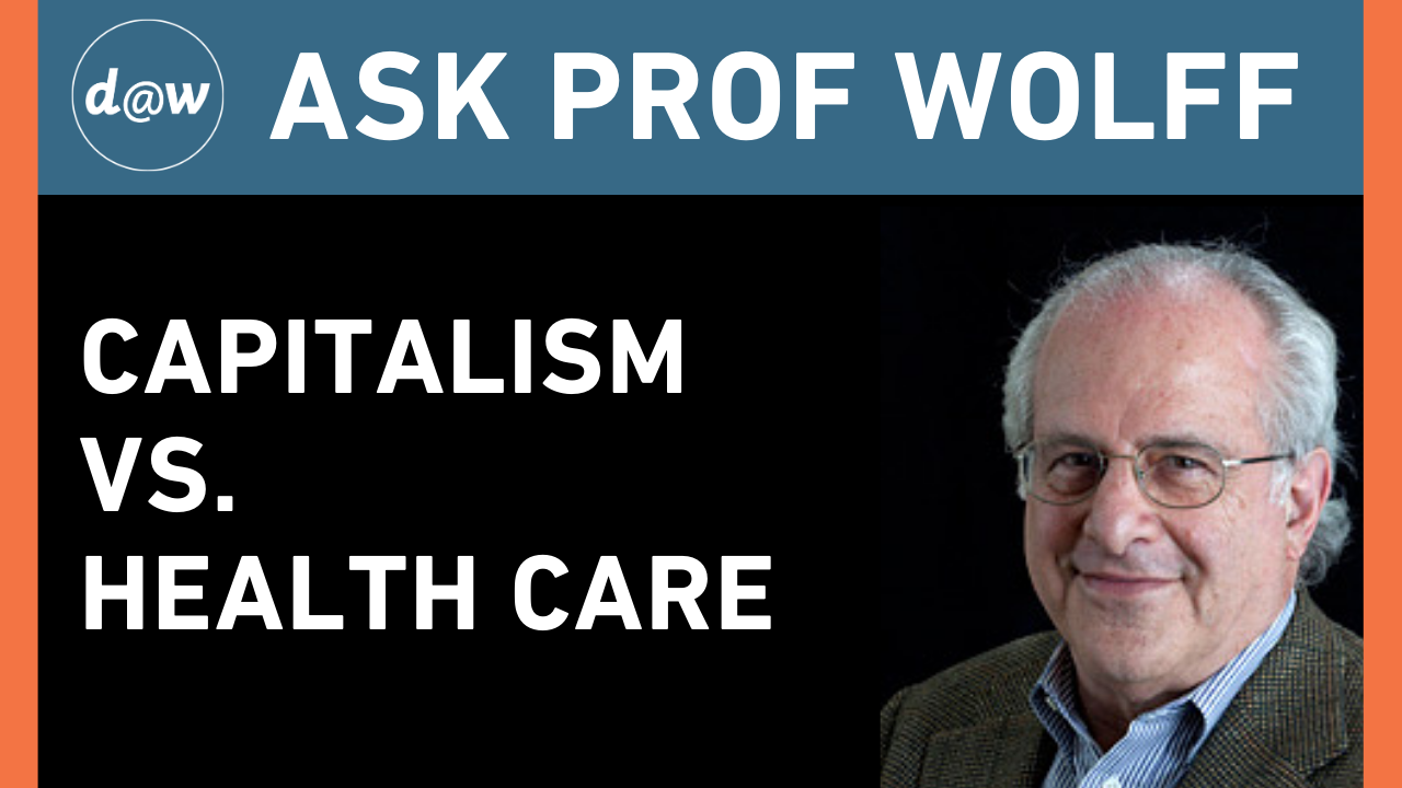 AskProfWolff_Capitalism_Healthcare.png