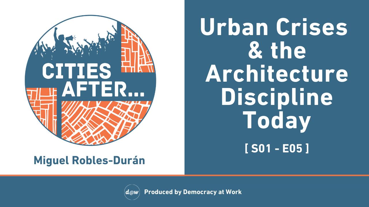 CitiesAfter_Thumbnail_S1_E5_UrbanCrises_ArchitectureDiscipline.png