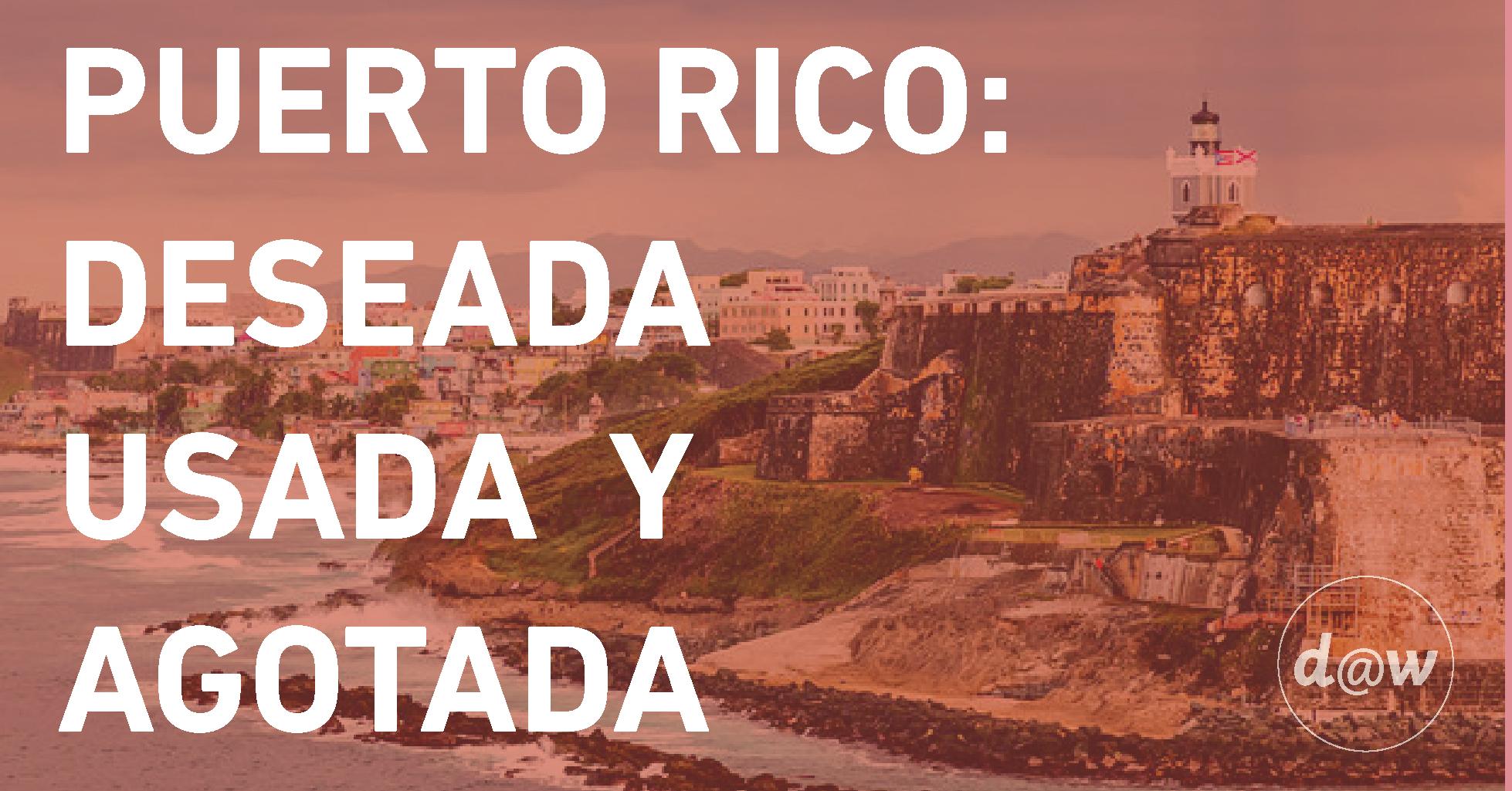 Puerto Rico: Deseada Usada y Agotada