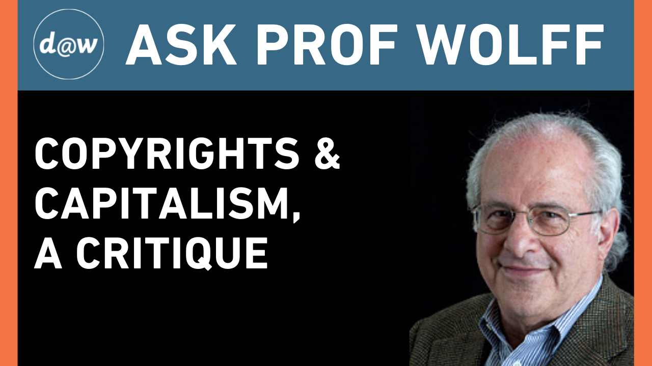 Ask_Prof_Wolff_Copyrights_Capitalism.png
