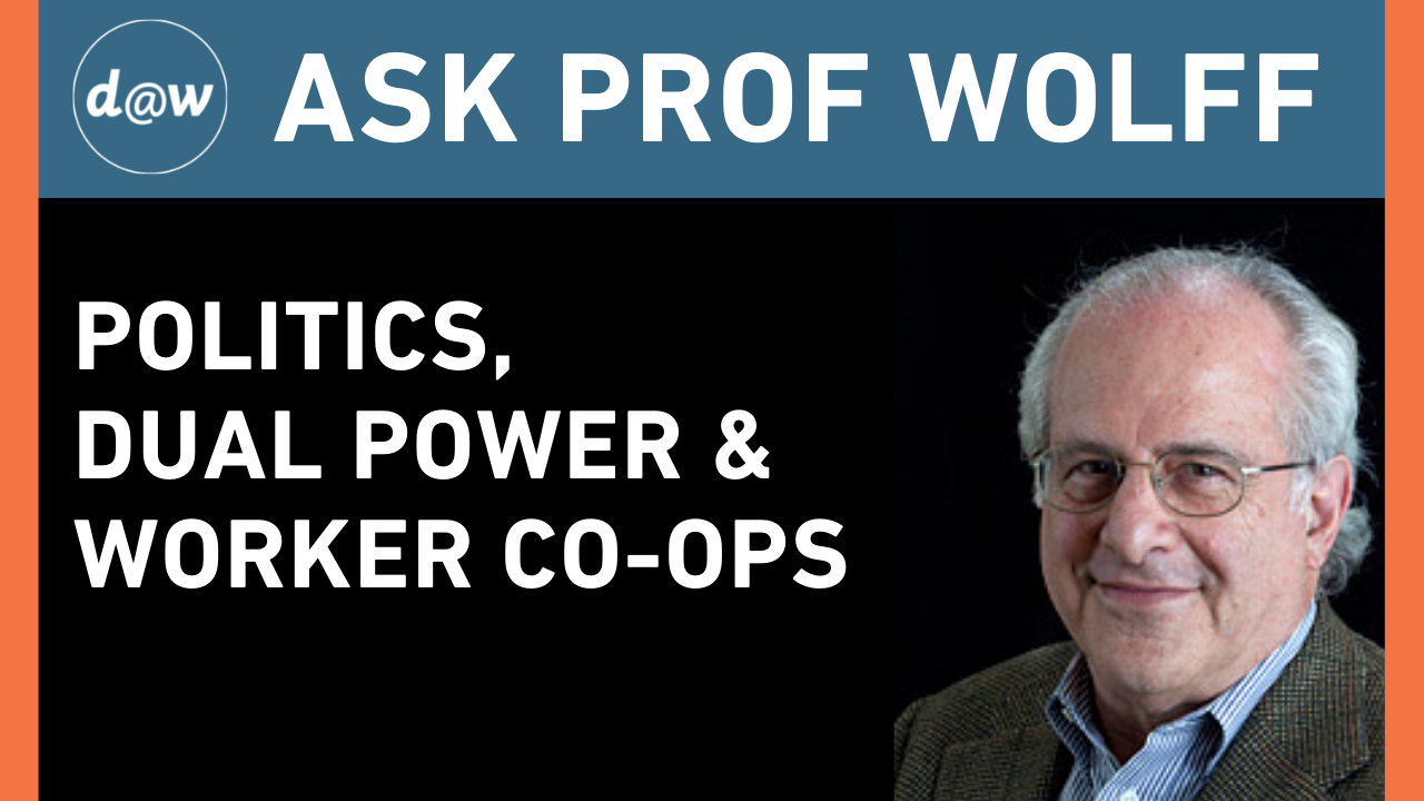 Ask_Prof_Wolff_Politics_DualPower_WorkerCoops.png