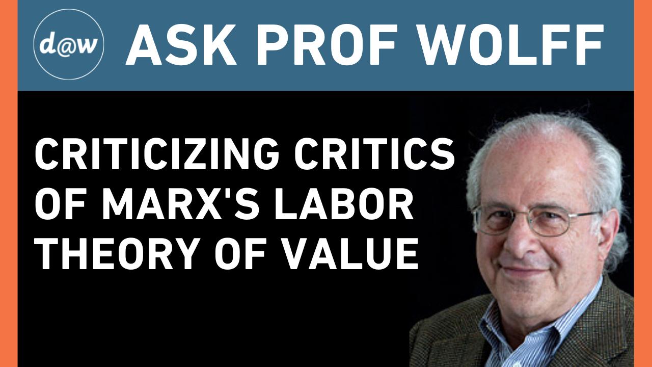 Ask_Prof_Wolff_Criticizing_Critics_Labor_Theory_of_Value.png