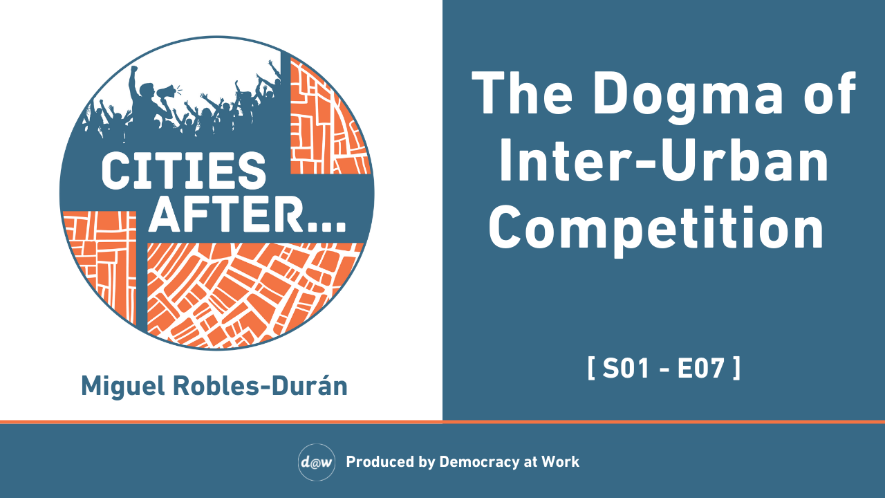CitiesAfter_Thumbnail_S1_E7_Dogma_of_Inter_Urban_Competition_.png