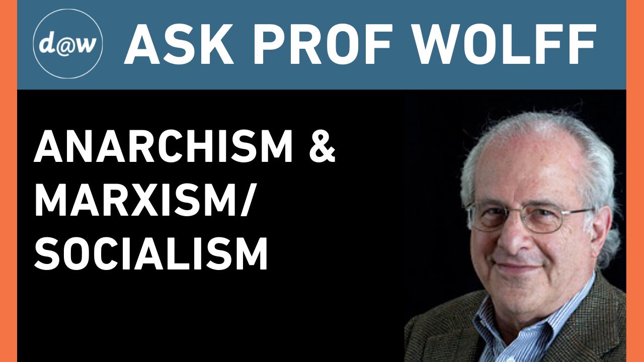 Ask_Prof_Wolff_Anarchism_MarxismSocialism.png