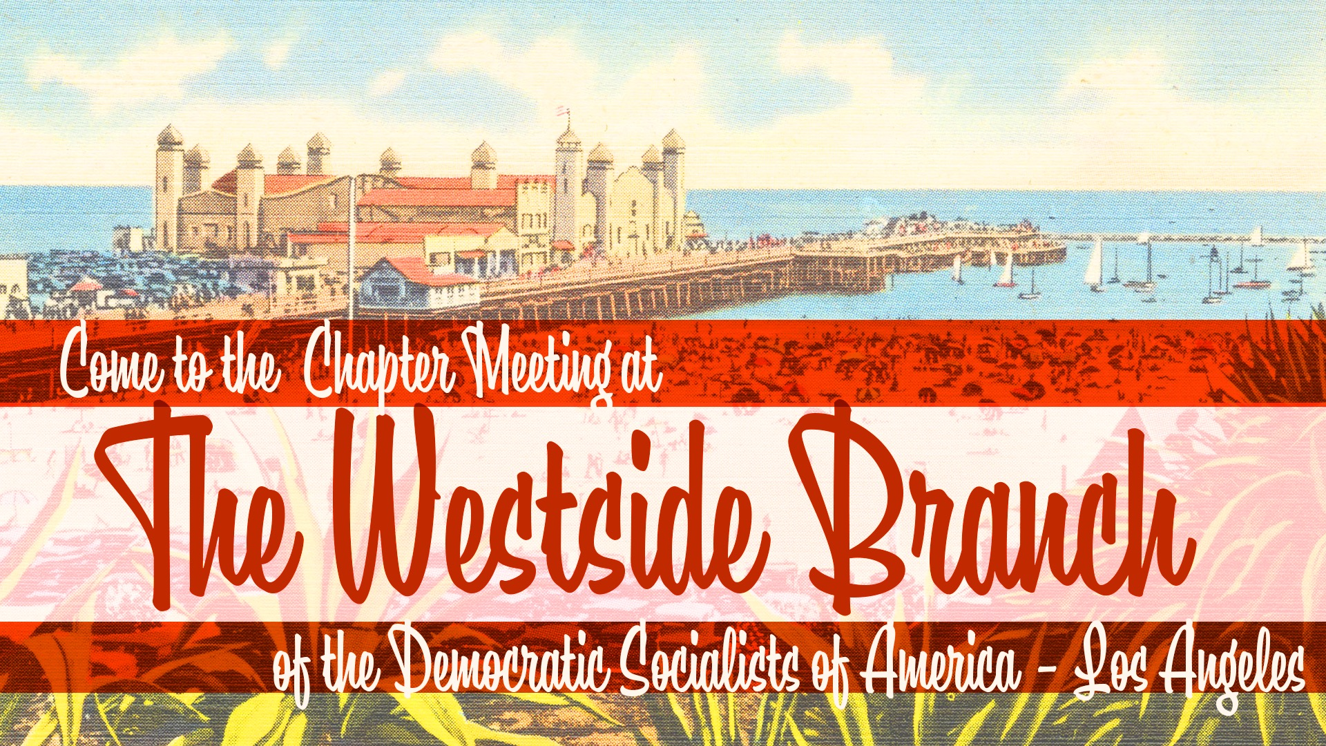 "a drawing of a Santa Monica beach with text that says ""come to the chapter meeting of the westside branch of DSA-LA"""