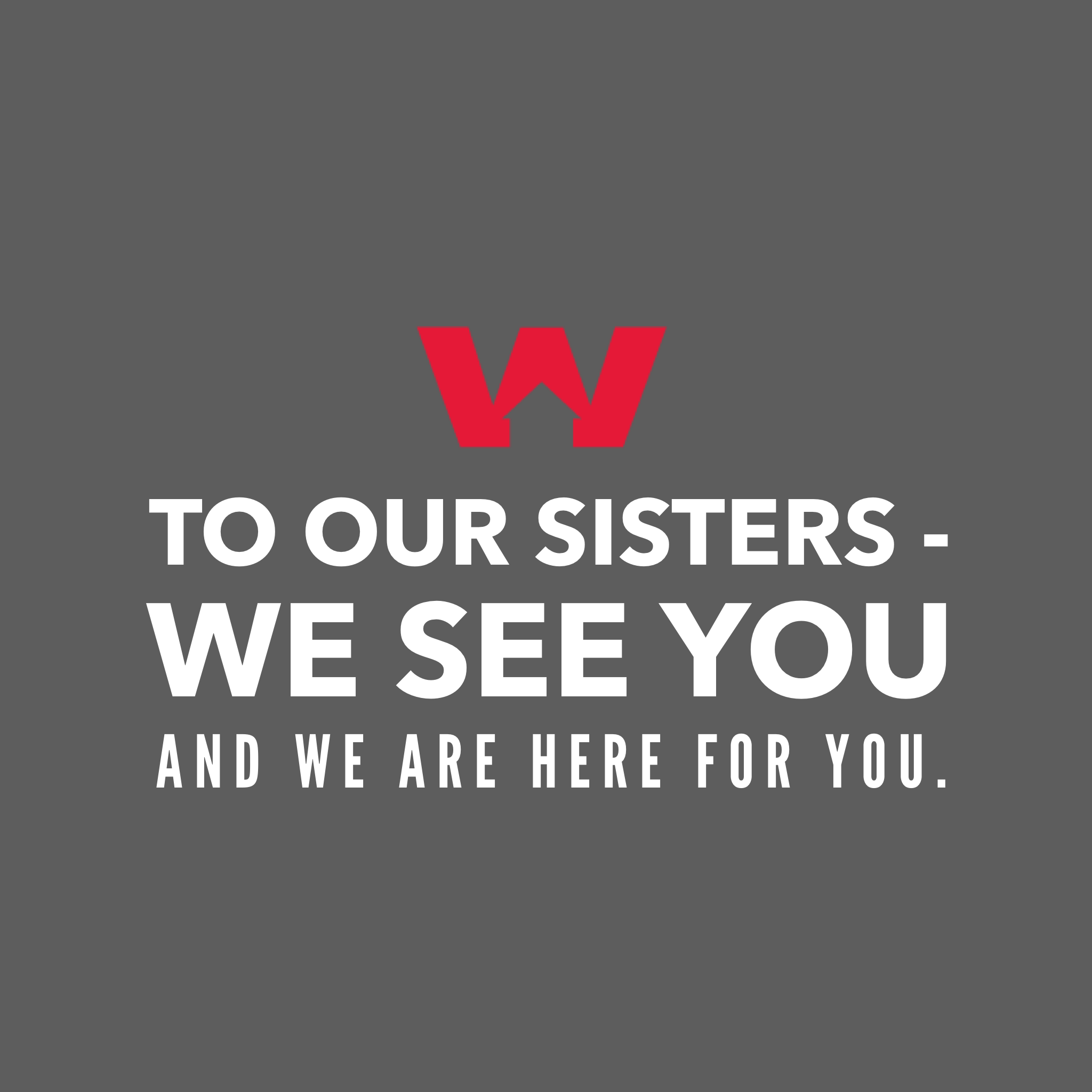 To our sisters - we see you and we are here for you.