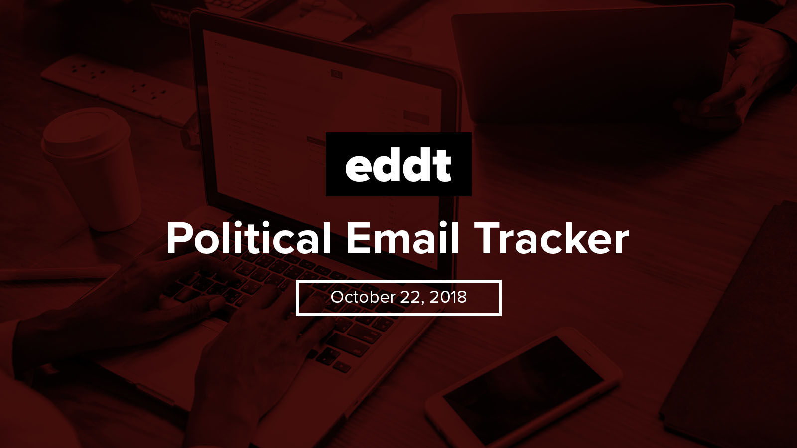 Political Email Tracker - October 22, 2018