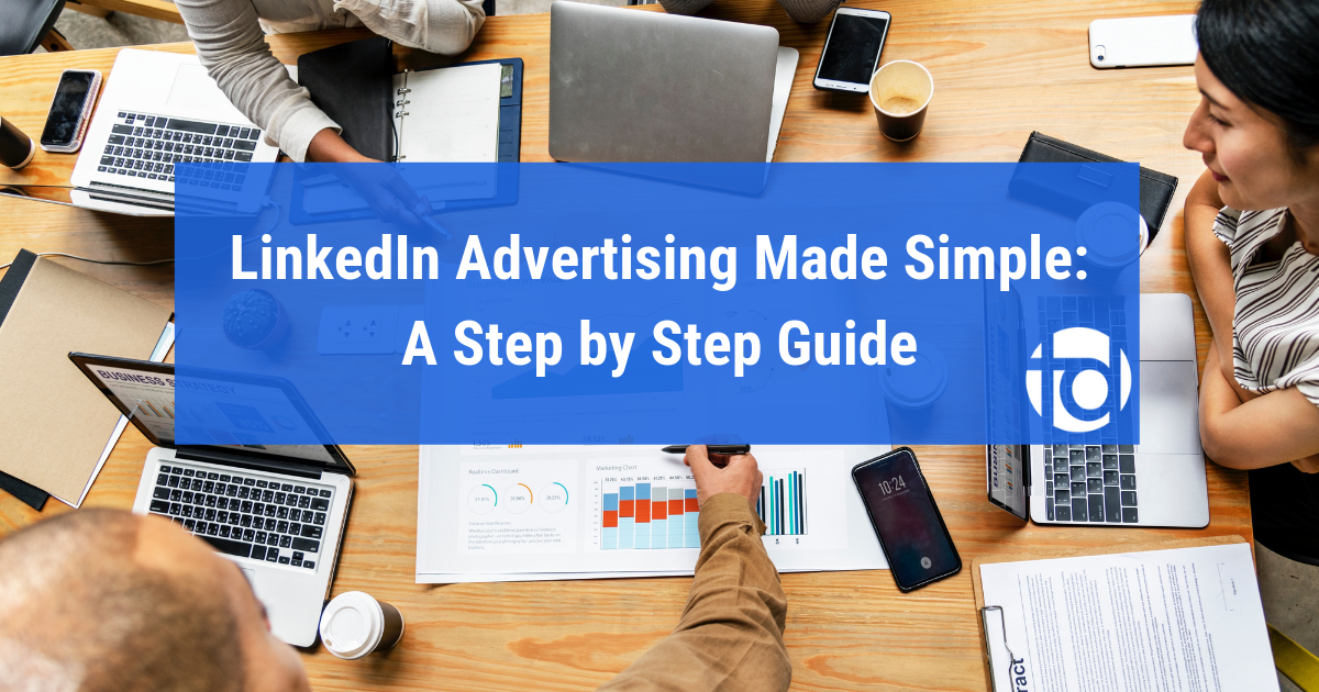 LinkedIn Advertising Made Simple: A Step by Step Guide