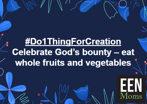#Do1ThingForCreation - Eat whole fruits and vegetables