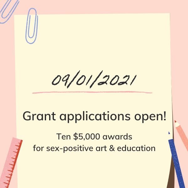 9/1/2021 Grant Applications open! Ten $5,000 awards for sex-positive art & education