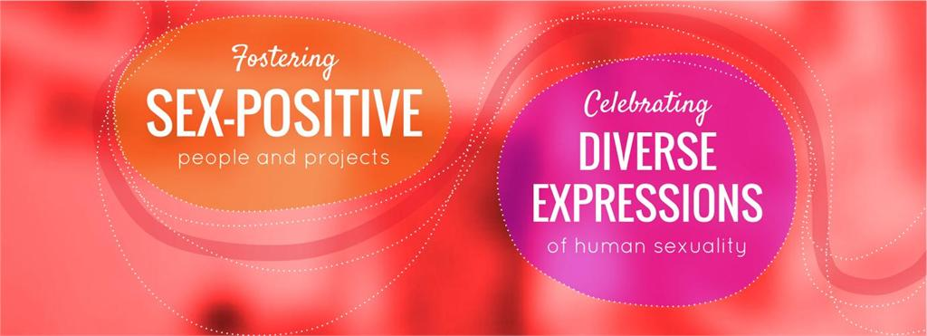Fostering sex-positive people and projects, Celebrating diverse expressions of human sexuality