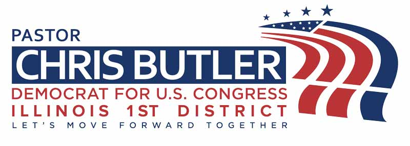 Democrat Pastor Chris Butler for US Congress Illinois District 1, Let's Move Forward Together