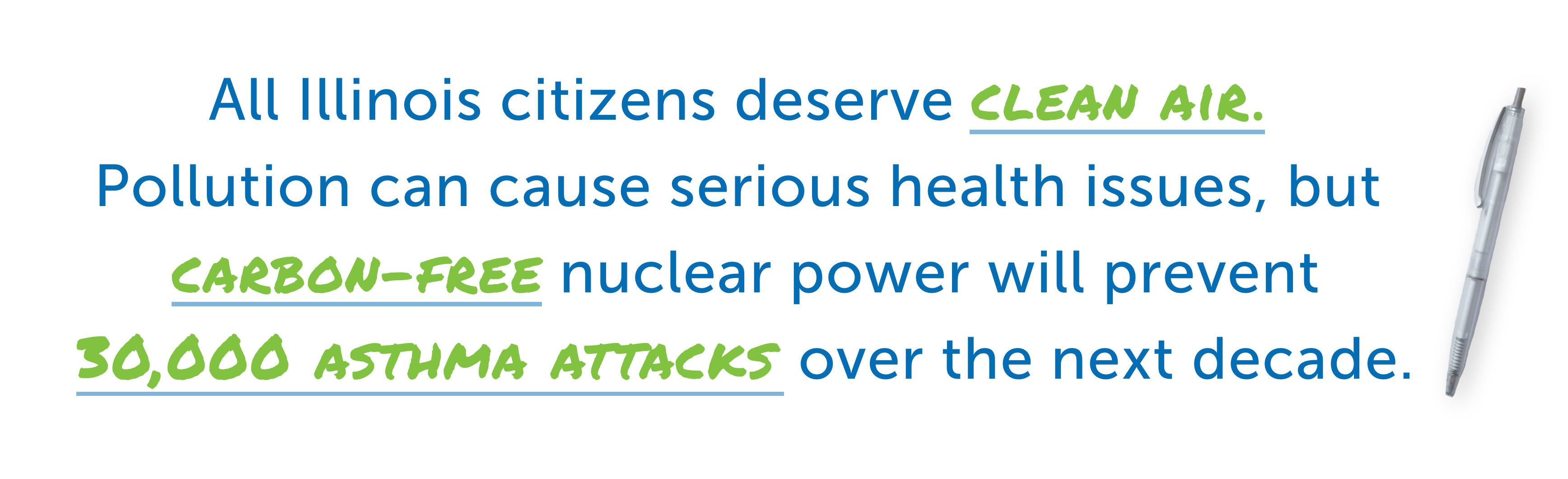 All Illinois citizens deserve clean air.  Pollution can cause serious health issues, but  carbon-free nuclear power will prevent 30,000 asthma attacks over the next decade.