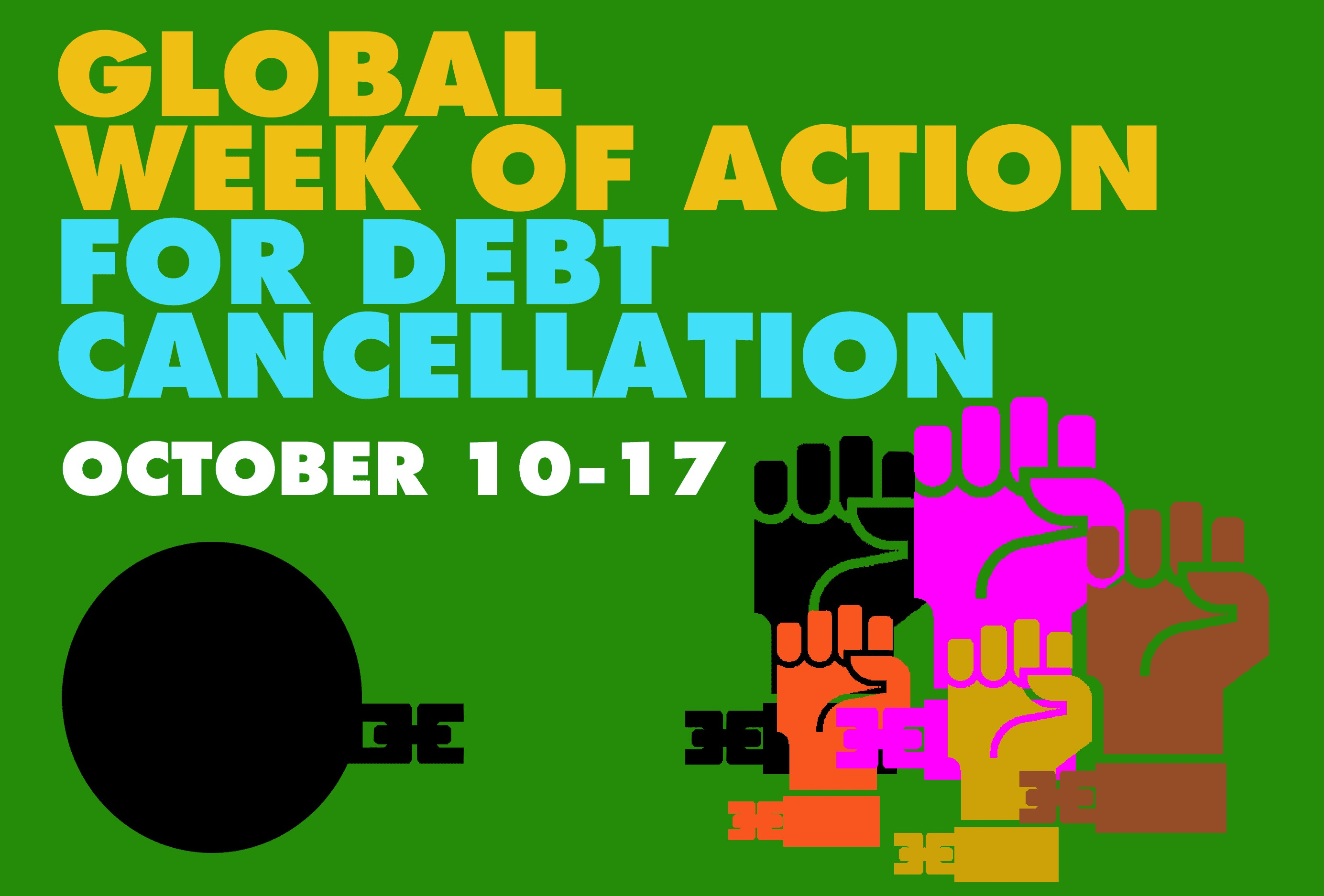 'Global week of action for debt cancellation - October 10-17' text on green background with fists breaking a chain away from a ball