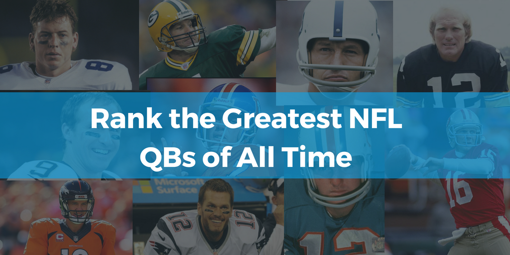 Rank the greatest NFL QBs of all time