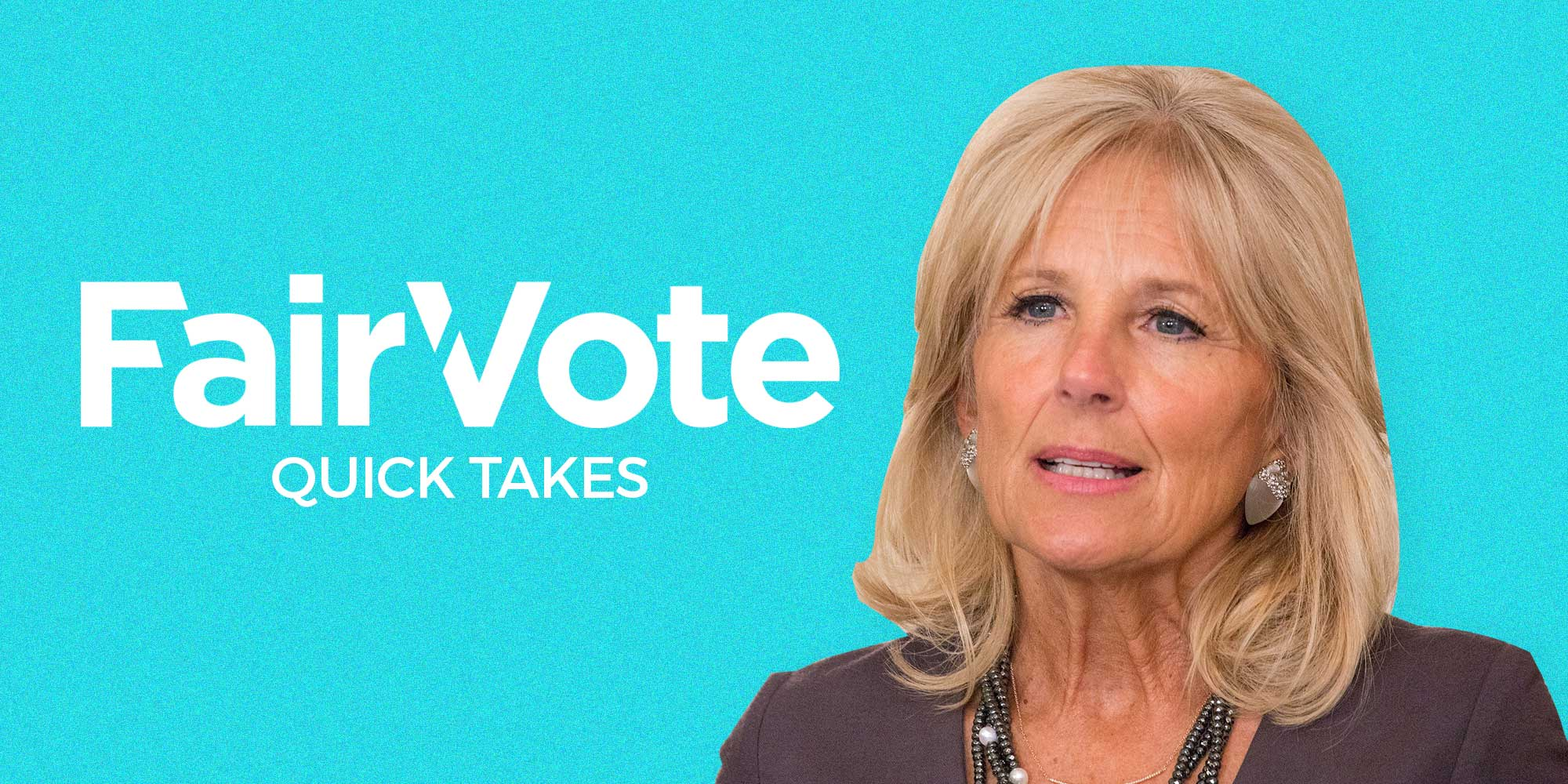 Dr. Jill Biden's comments demonstrate why we need Ranked Choice Voting