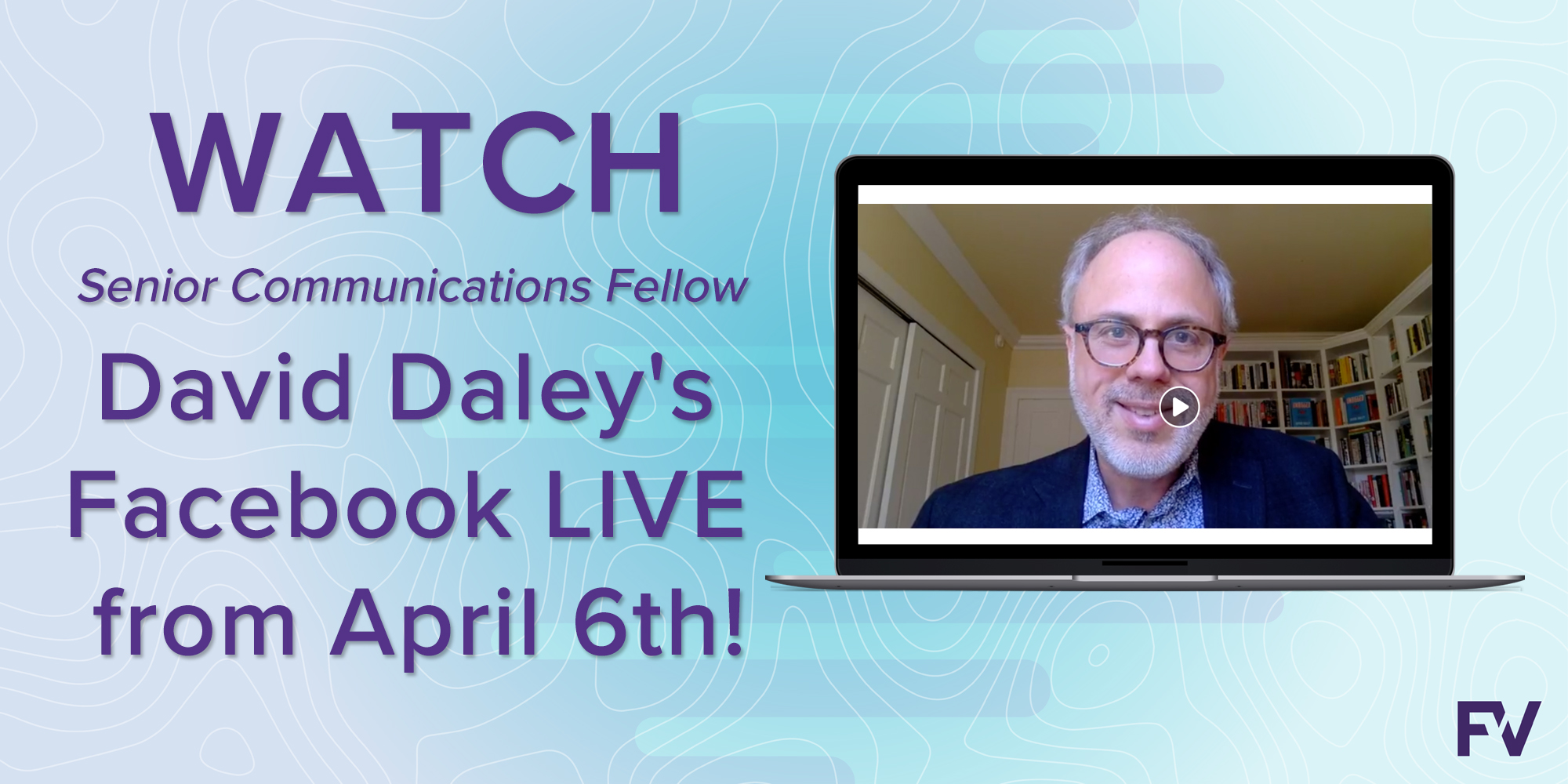 April 6: Facebook LIVE with Senior Communications Fellow David Daley
