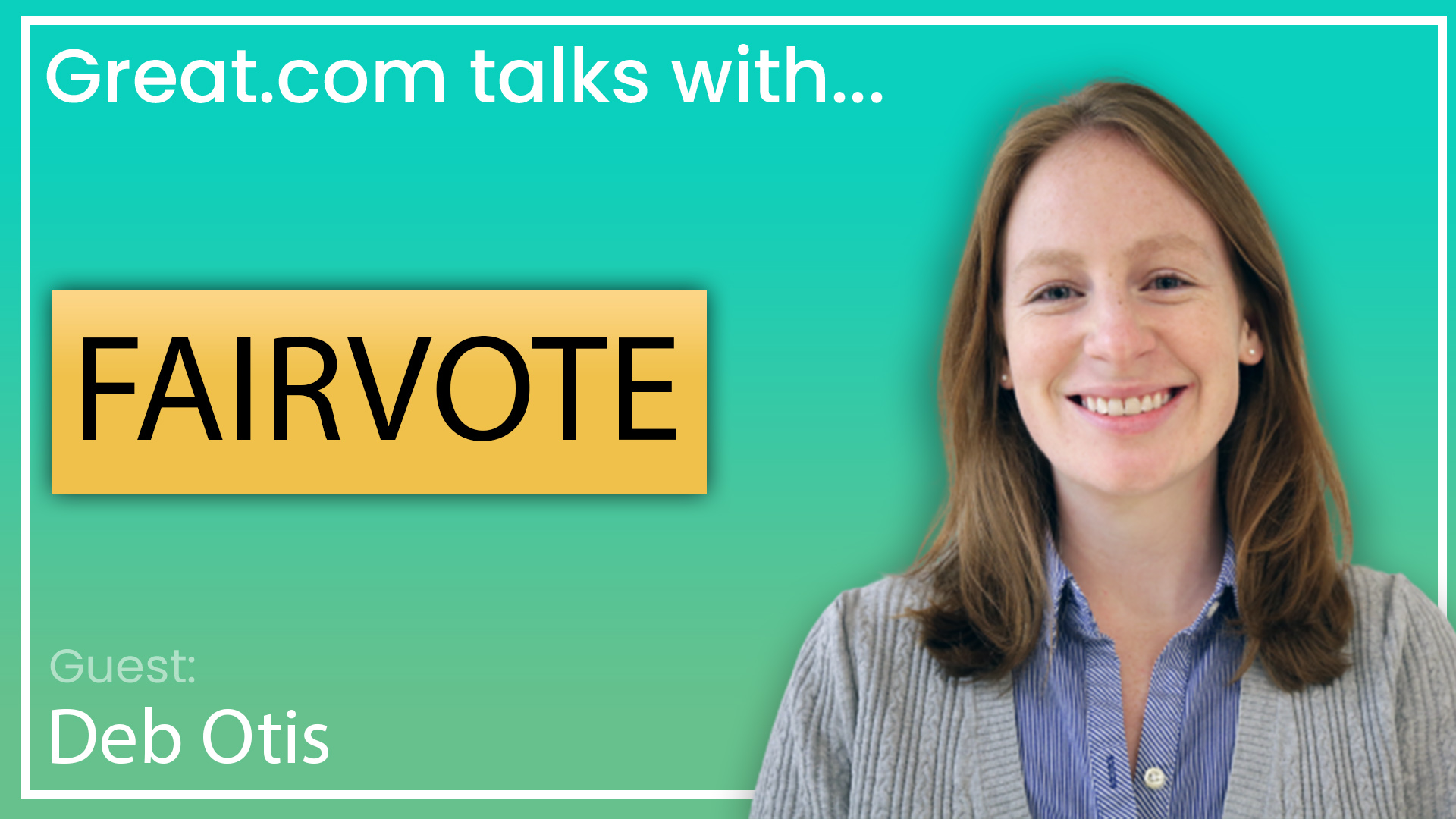 Great.com Interviews Fairvote About What's Wrong With Our Voting System And How We Can Change It