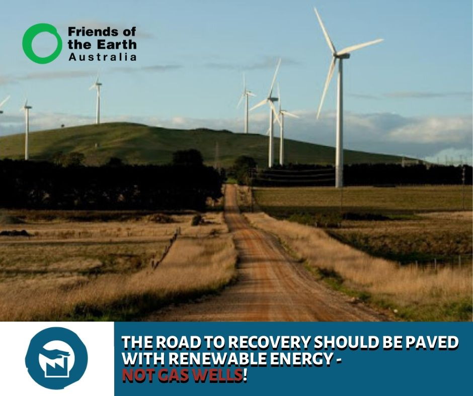 Road to recovery should be paved with renewable energy - not gas wells!
