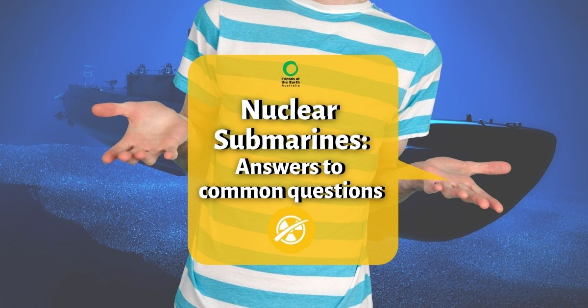 Shrugging person over a submarine - Text in box: Nuclear Submarines: Answers to common questions - Friends of the Earth logo and anti nuclear logo