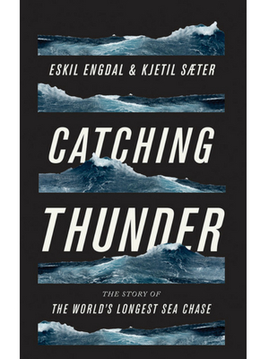 Cover of Catching Thunder: The true story of the world's largest sea chase by Eskil Engdal and Kjetil Saeter