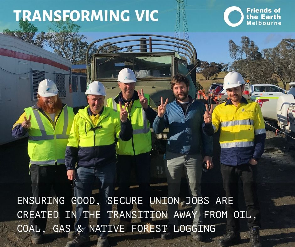 Ensuring good, secure union jobs are created in the transition away from oil, coal, gas and native forest logging