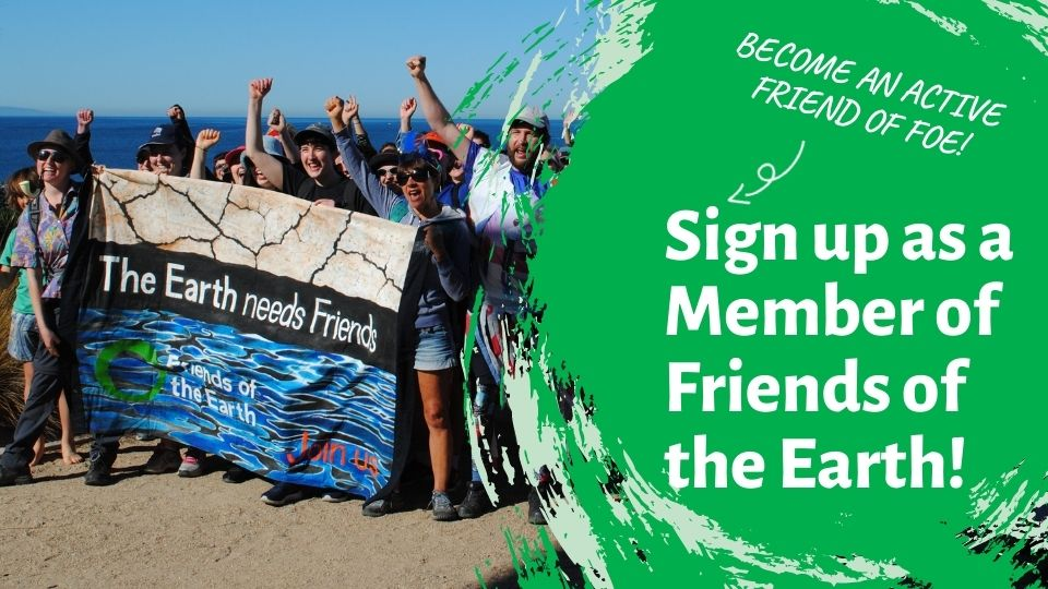 """A group of peaceful protesters hold a banner which says: 'Because the Earth Needs Friends. Text overlay reads: """"Sign up as a member of Friends of the Earth'"""