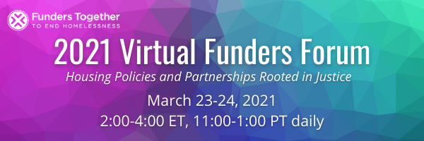 Banner with FTEH logo and text that says: 2021 Virtual Funders Forum: Housing Policies and Partnerships Rooted in Justice