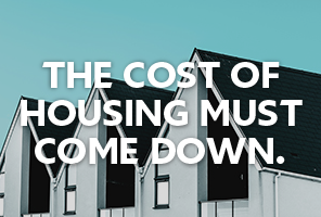The Cost of Housing Must Come Down