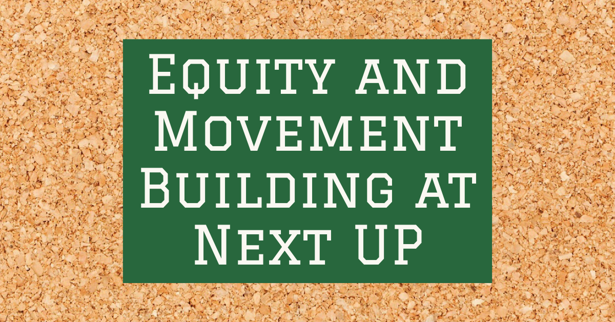Equity and Movement Building at Next UP