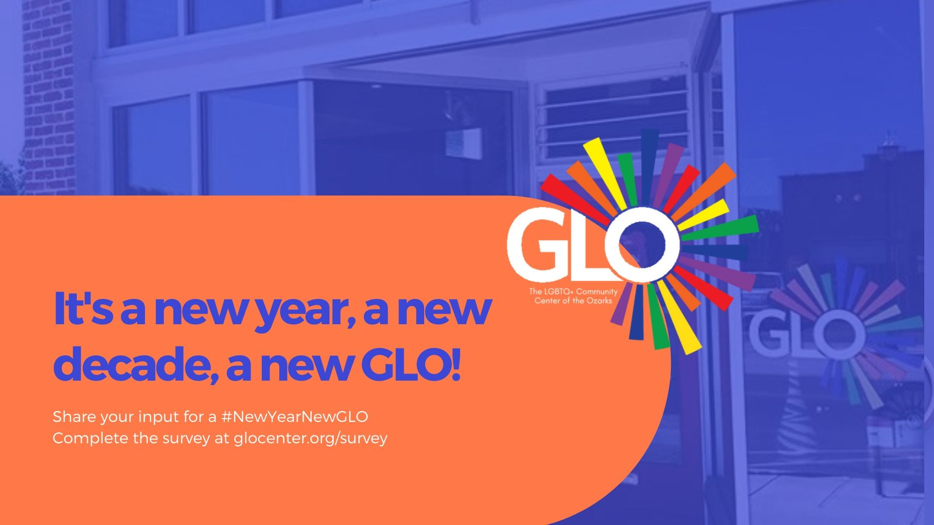 It's a new year, new decade, new GLO. Complete our community survey now at glocenter.org/survey