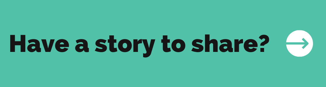 Have a story to share? Click here.