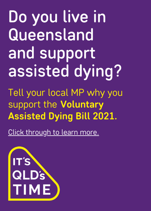 Do you live in QLD and support assisted dying? Tell your local MP why. Click through to learn more.
