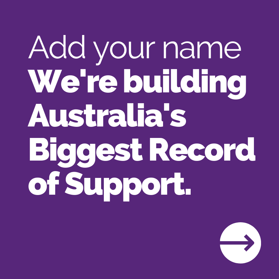 Add your name. We're building Australia's Biggest Record of Support.