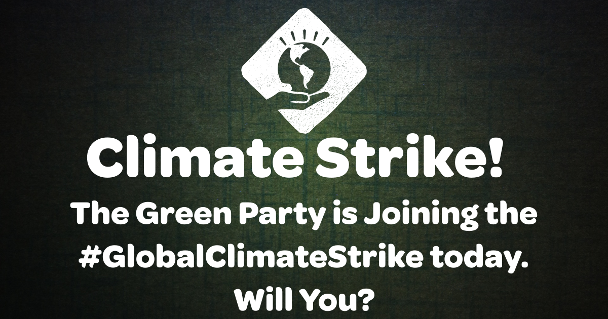 Climate Strike! The Green Party is Joining the #GlobalClimateStrike today. Will You?