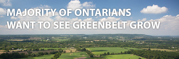 MAJORITY OF ONTARIANS WANT TO SEE GREENBELT GROW