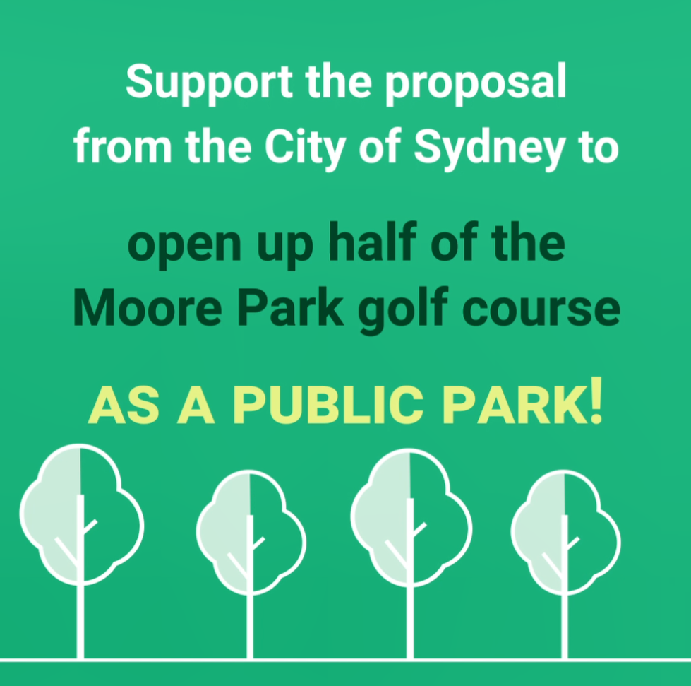 """Image reads """"Support the proposal from the City of Sydney to open up half of the Moore Park golf course AS A PUBLIC PARK!"""""""